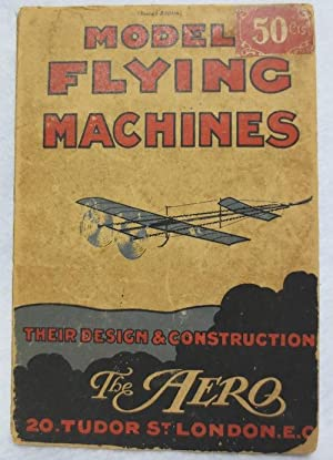 Model Flying Machines: Their Design & Construction: Aston, W.G.