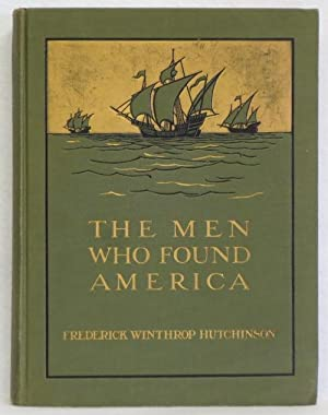 The Men Who Found America: Hutchinson, Frederick Winthrop