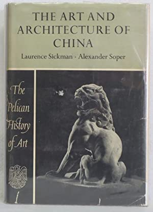 The Art and Architecture of China: Sickman, Laurence & Alexander Soper