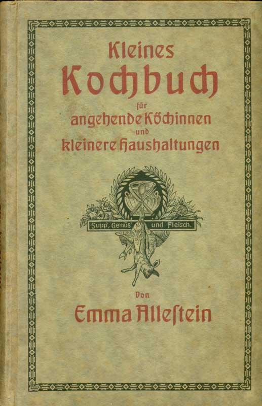 Kleines Kochbuch für angehende Köchinnen und kleinere: Allestein, Emma: