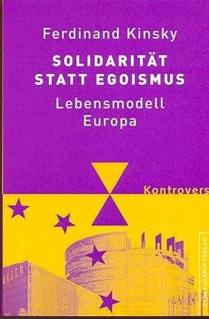 Solidarität statt Egoismus - Lebensmodell Europa: Kinsky, Ferdinand: