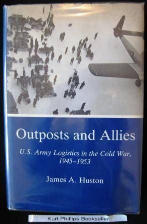 Outposts and Allies: U.S. Army Logistics in: Huston, James A.
