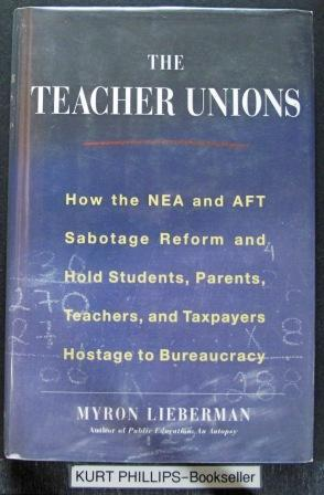 The Teacher Unions : How the NEA & AFT Suffocate Reform, Waste Money, & Hold Students, Teachers &...