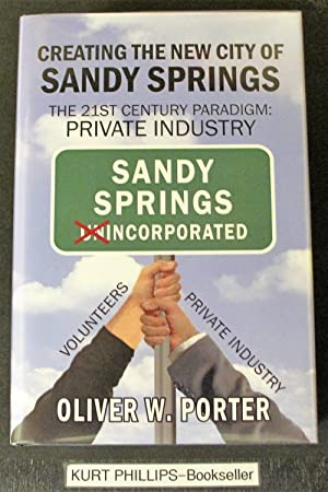 Creating the New City of Sandy Springs: The 21st Century Paradigm Private Industry (Signed Copy)