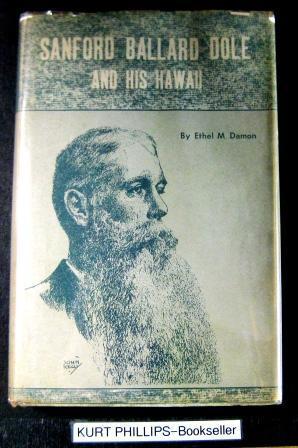 Sanford Ballard Dole and His Hawaii: Damon, Ethel M.
