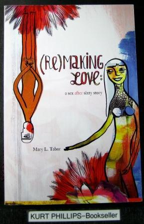 (Re) Making Love: a sex after sixty story