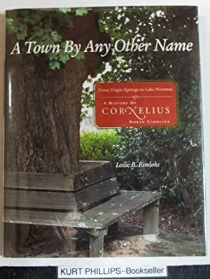 A Town By Any Other Name: From Virigin Springs to Lake Norman, A History of Cornelius, North Caro...