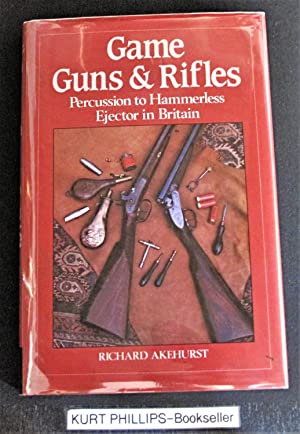 Game Guns and Rifles: From Percussion to: Akehurst, Richard