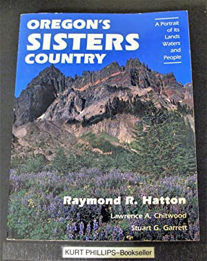 Oregon's Sisters Country A Portrait of Its Lands Waters and People