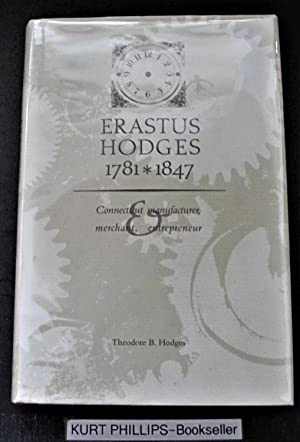 Erastus Hodges, 1781-1847: Connecticut Manufacturer, Merchant and Entrepreneur (Signed Copy)