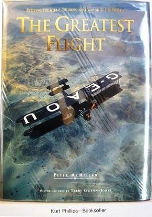 The Greatest Flight: Reliving the Aerial Triumph: McMillan, Peter;Gwynn-Jones, Terry;LA