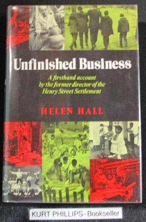 Unfinished Business A Firsthand Account By the Former Director of the Henry Street Settlement.