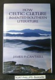 How Celtic Culture Invented Southern Literature: Cantrell, James P.