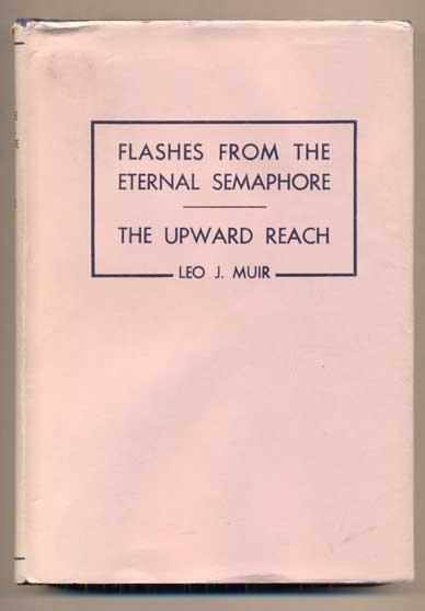 Flashes from the Eternal Semaphore; The Upward Reach Muir, Leo J. Hardcover