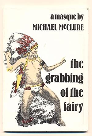 The Grabbing of the Fairy: A Masque: McClure, Michael