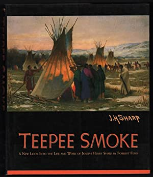 Teepee Smoke: A New Look Into the: Fenn, Forrest