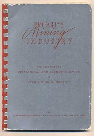 Utah's Mining Industry: An Historical, Operational, and: Romney, Miles P.;