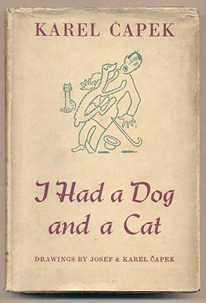 I Had a Dog and a Cat: Capek, Karel; Translated