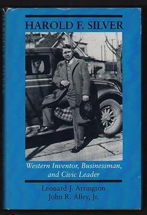 Harold F. Silver: Western Inventor, Businessman, and: Arrington, Leonard J.;