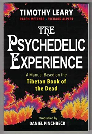 The Psychedelic Experience: A Manual Based on: Leary, Timothy; Ralph