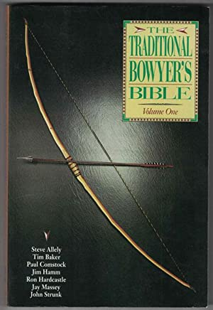 The Traditional Bowyer's Bible: Volume One: Allely, Steve; Tim