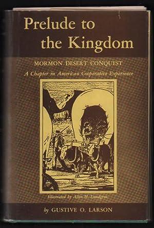 Prelude to the Kingdom: Mormon Desert Conquest: Larson, Gustive O.