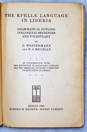 The Kpelle Language in Liberia: Grammatical Outline Colloquial Sentences and Vocabulary: Westermann...