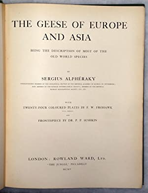 The Geese of Europe and Asia: Being the Description of Most of the Old World Species: Alpheraky, ...