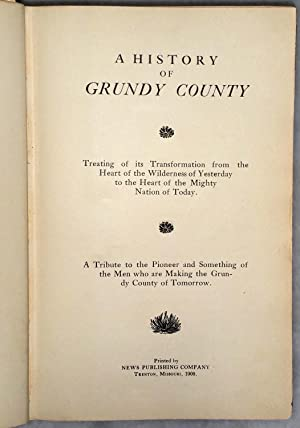 A History of Grundy County: Treating of Its Transformation from the Heart of the Wilderness of ...