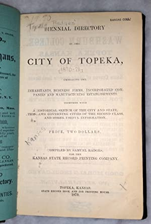 Biennial Directory of the City of Topeka Embracing the Inhabitants, Business Firms, Incorporated ...