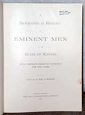 A Biographical History of Eminent Men of the State of Kansas with Portraits Engraved Expressly for ...
