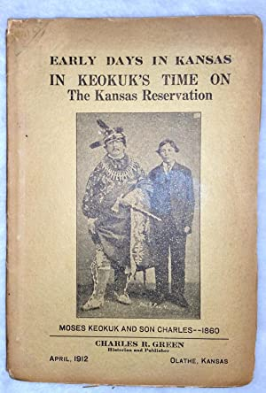 Green's Historical Series. Early Days in Kansas. In Keokuks Time on the Kansas Reservation. ...