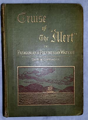 """Cruise of the """"Alert."""" Four Years in Patagonian, Polynesian, and Mascarene Waters. (1878-..."""