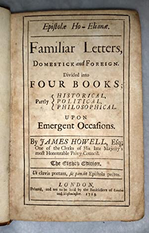 Epistole Ho-Elianae. Familiar Letters, Domestick and Foreign. Divided Into Four Books; Partly ...