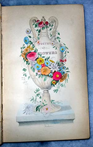 The Poetry of Flowers and Flowers of Poetry. To Which are Added A Simple Treatise on Botany, with ...