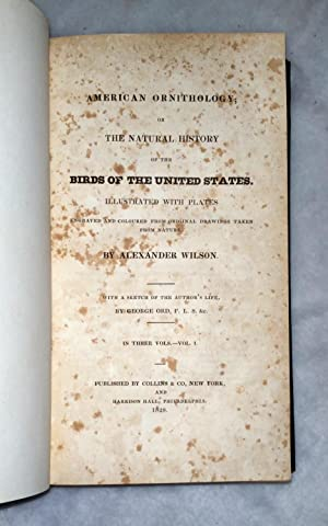American Ornithology; or The Natural History of the Birds of the United States (Three Text Volumes ...