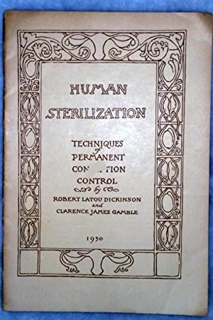 Human Sterilization: Techniques of Permanent Conception Control: Dickinson, Robert Latou & Clarence...