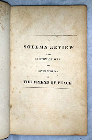 A Solemn Review of the Custom of War, and Seven Numbers of The Friend of Peace: Philo Pacificus [...