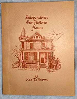 Independence: Our Historic Homes: Brown, Ken D.