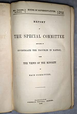 Report of the Special Committee Appointed to Investigate the Troubles in Kansas with The Views of ...