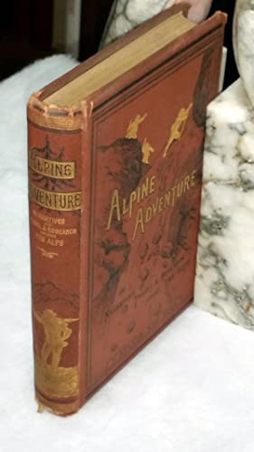 Alpine Adventure; or, Narratives of Travel and Research in the Alps: Adams, William Davenport]