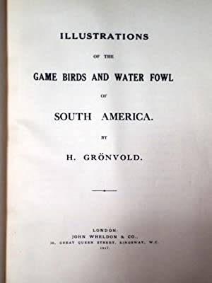 The Birds of South America [with] Illustrations of the Game Birds and Water Fowl of South America (...