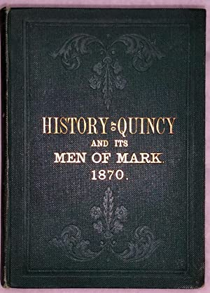 History of Quincy, and Its Men of Mark, or Facts and Figures Exhibiting Its Advantages and ...