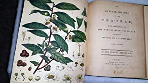 The Natural History of the Tea-Tree, with Observations on the Medical Qualities of Tea, and on the ...