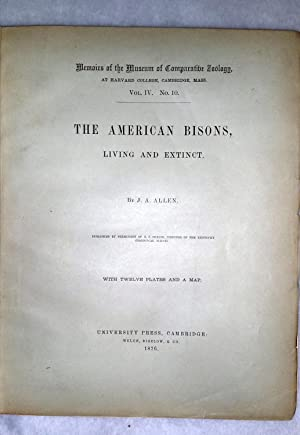 The American Bisons, Living and Extinct (Memoirs of the Museum of Comparative Zoology, Vol. IV. No....