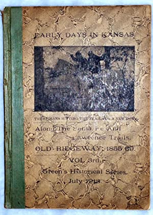 Early Days in Kansas: Along the Santa Fe and Lawrence Trails; Old Ridgeway, 1855-69 (Vol. 3rd, ...