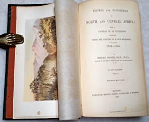 Travels and Discoveries in North and Central Africa: Being a Journal of an Expedition Undertaken ...
