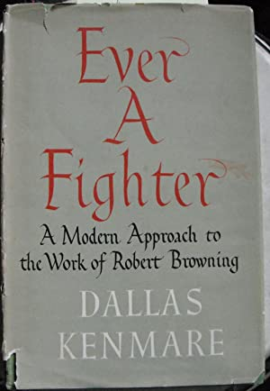 Ever A Fighter: A Modern Approach to the Work of Robert Browning