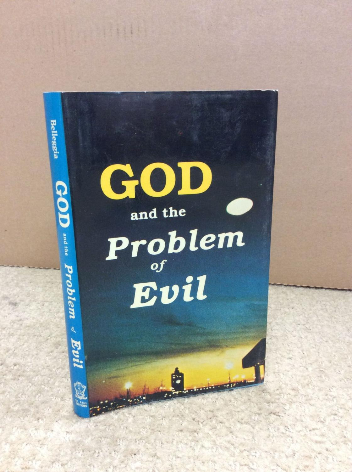 problem of evil and god God, dostoyevsky, and the problem of evil reconciling the two problems of evil in avoiding one evil, care must be taken not to fall into another — aesop [1.