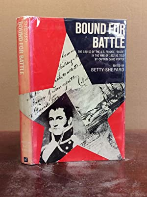 BOUND FOR BATTLE: The Cruise of the U.S. Frigate ESSEX in the War of 1812 as told by Captain David ...